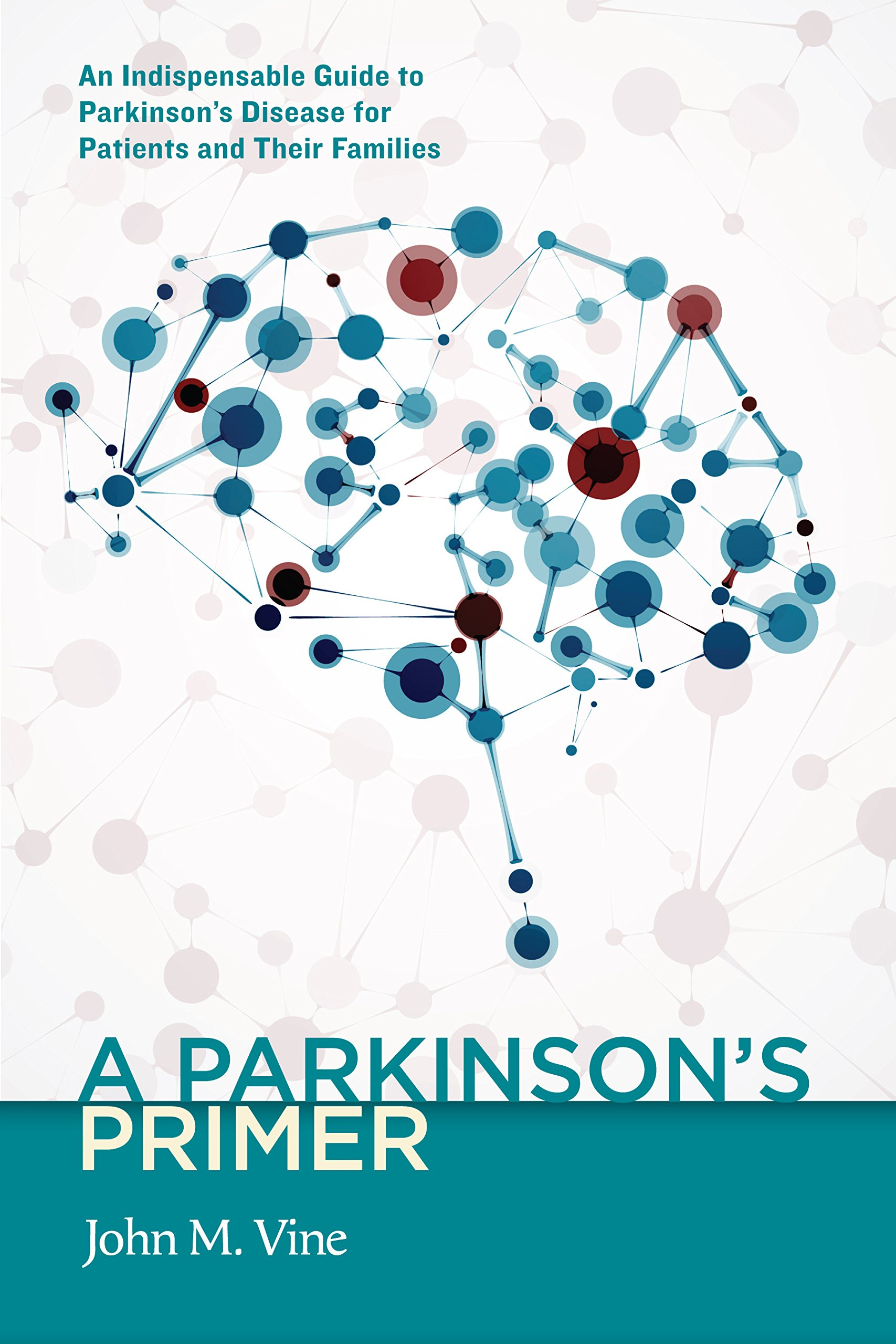 A Parkinson's Primer: An Indispensable Guide to Parkinson's Disease for  Patients and Their Families: John M. Vine: 9781589881198: Amazon.com: Books