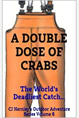 A DOUBLE DOSE OF CRABS: The World's Deadliest Catch... (CJ's Outdoor Adventure Series Book 6) Kindle Edition