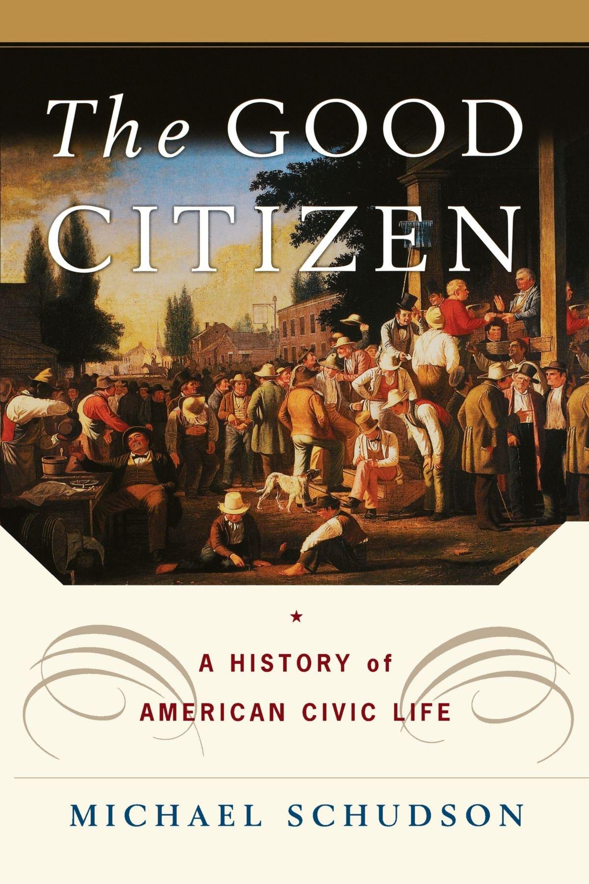 The Good Citizen: A History of American CIVIC Life: Michael Schudson:  9781451631623: Amazon.com: Books
