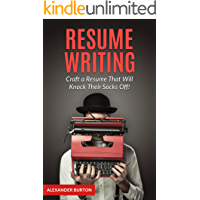 Resume Writing: Craft a Resume That Will Knock Their Socks Off! (Resume Writing Books, Resume Writing, Resume Writing Business, Resume Writing Secrets, Job Interview)