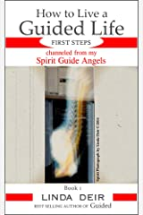 How to Live a Guided Life, FIRST STEPS: channeled from my Spirit Guide Angels, Book 1 Kindle Edition