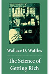 The Science of Getting Rich (The Unabridged Classic by Wallace D. Wattles) Kindle Edition