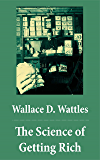 The Science of Getting Rich (The Unabridged Classic by Wallace D. Wattles) (English Edition)