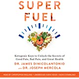 Superfuel: Ketogenic Keys to Unlock the Secrets of Good Fats, Bad Fats, and Great Health