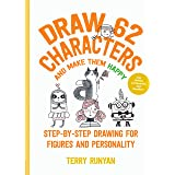 Draw 62 Characters and Make Them Happy: Step-by-Step Drawing for Figures and Personality - For Artists, Cartoonists, and Dood