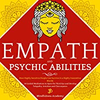 Empath and Psychic Abilities: How Highly Sensitive People Can Survive in a Highly Insensitive World. 14 Guided…