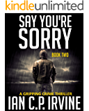 Say You're Sorry (Book Two): A Gripping Crime Thriller (A DCI Campbell McKenzie Detective Conspiracy Thriller No 1)