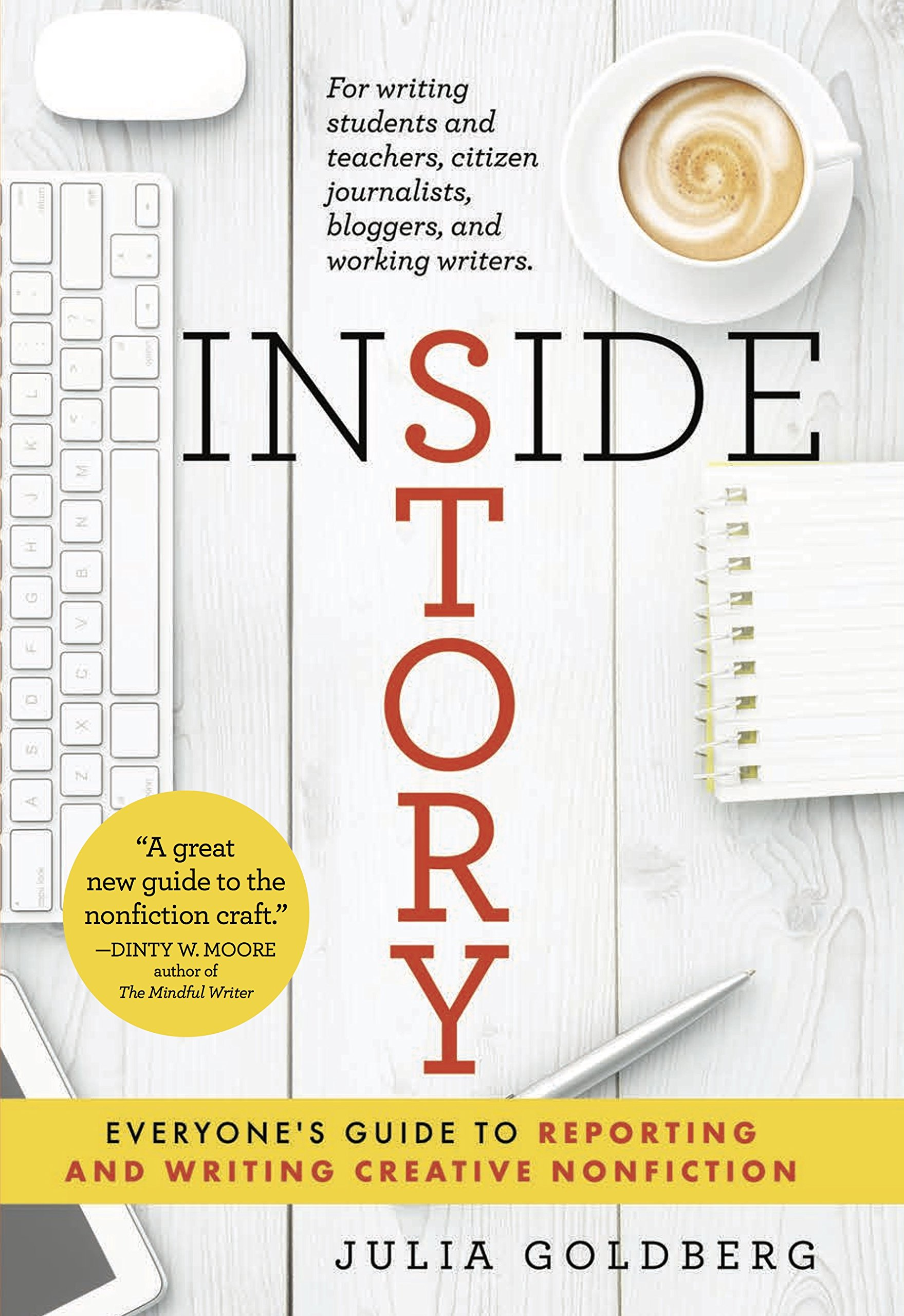 Inside Story: Everyone's Guide to Reporting and Writing Creative  Nonfiction: Julia Goldberg: 9780997020779: Amazon.com: Books