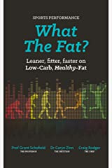 What The Fat? Sports Performance: Leaner, Fitter, Faster on Low-Carb Healthy Fat. Kindle Edition