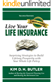 Live Your Life Insurance: Surprising Strategies to Build Lifelong Prosperity with Your Whole Life Policy