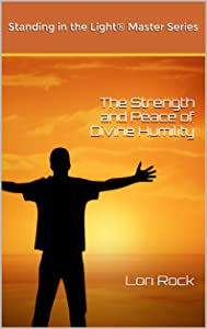 The Strength and Peace of Divine Humility (Standing in the Light Master Series Book 1)