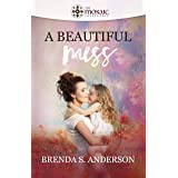 A Beautiful Mess (The Mosaic Collection)