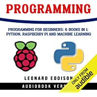 Programming: Programming for Beginners: 6 Books in 1: Python, Raspberry Pi and Machine Learning