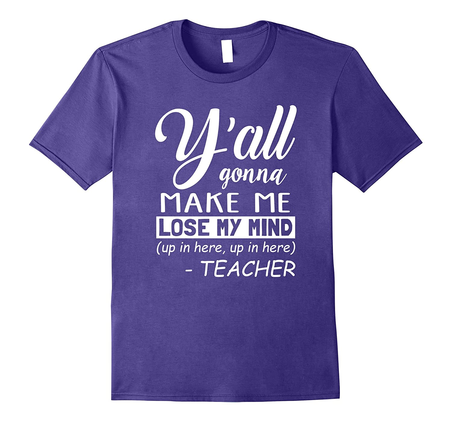 Yall Gonna Make Me Lose My Mind Up In Here Teacher Shirt-TH
