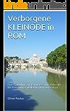 Verborgene KLEINODE in ROM: Eine Einladung an 18 interessante Orte, die Ihr Reiseführer vielleicht nicht vorschlägt