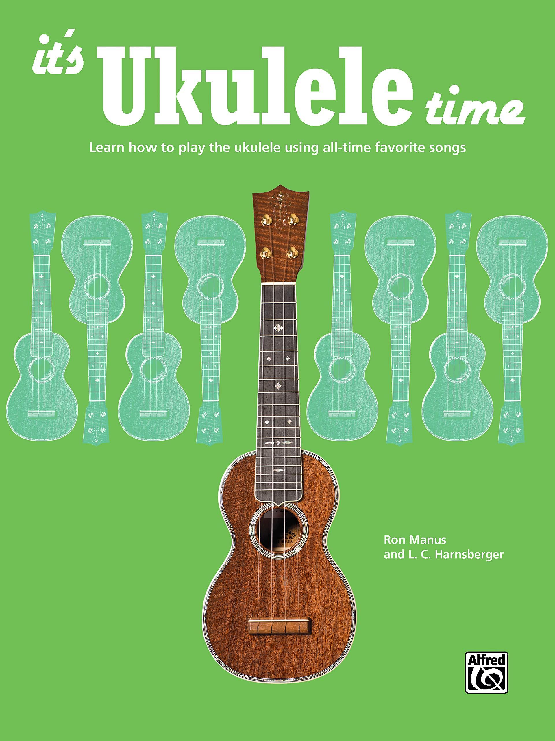 Its Ukulele Time: Learn How to Play the Ukulele Using All ...