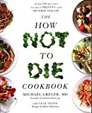 The How Not To Die Cookbook: Over 100 Recipes to