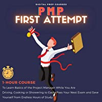 PMP: First Attempt: 1-Hour Course to Learn Basics of the Project Manager While You Are Driving, Cooking or Showering to…