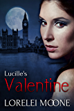 Lucille's Valentine: A Steamy & Suspenseful Vampire Romance (Vampires of London Book 3)