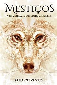 Mestiços: A Comunidade dos Lobos Solidários (Livro 1)