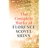 The Complete Works of Florence Scovel Shinn: The Game of Life and How to Play It, Your Word is Your Wand, The Secret…