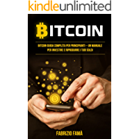 Bitcoin: Bitcoin guida completa per principianti – un manuale per investire e riprodurre i tuoi soldi