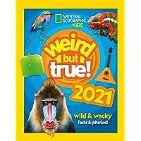 Weird But True! 2021: Wild & Wacky Facts & Photos!: Wild and Wacky Facts & Photos!