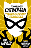 Many Lives of Catwoman: The Felonious History of a Feline Fatale