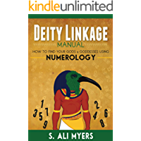 Deity Linkage Manual: How to Find Your Gods & Goddesses Using Numerology (spiritual parents, matron & patron deities, how to setup altar, prayer, offerings)