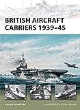 British Aircraft Carriers 1939-45 (New Vanguard)