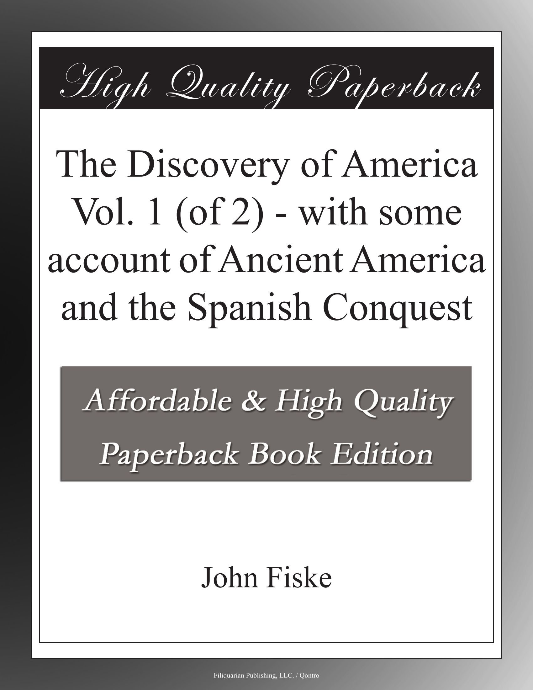 The Discovery of America Vol. 1 (of 2) - with some account of Ancient America and the Spanish Conquest pdf