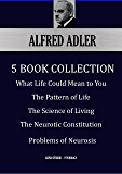 ALFRED ADLER:  Five Book Collection:  What Life Could Mean to You; The Pattern of Life; The Science of Living; The Neurotic Constitution; Problems of Neurosis (Alpha Centauri Psychology 6101)