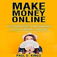 Make Money Online: 10 Strategies for Making Lots of Money Online