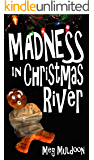 Madness in Christmas River: A Christmas Cozy Mystery (Christmas River Cozy, Book 3)