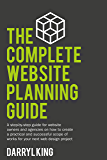 The Complete Website Planning Guide: A step-by-step guide on how to create a practical and successful plan for your next web design project