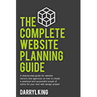 The Complete Website Planning Guide: A step-by-step guide on how to create a practical and successful plan for your next…