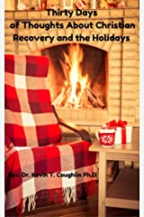 Thirty Days of Thoughts About Christian Recovery and the Holidays Kindle Edition