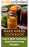 Make Ahead Cookbook: Learn Best Canning And Preserving Recipes