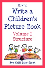 How to Write a Children's Picture Book, Vol. I: Structure Kindle Edition