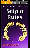 Scipio Rules: Book Five of the Scipio Africanus Saga (English Edition)