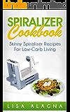 Spiralizer Cookbook: Skinny Spiralizer Recipes For Low-Carb Living