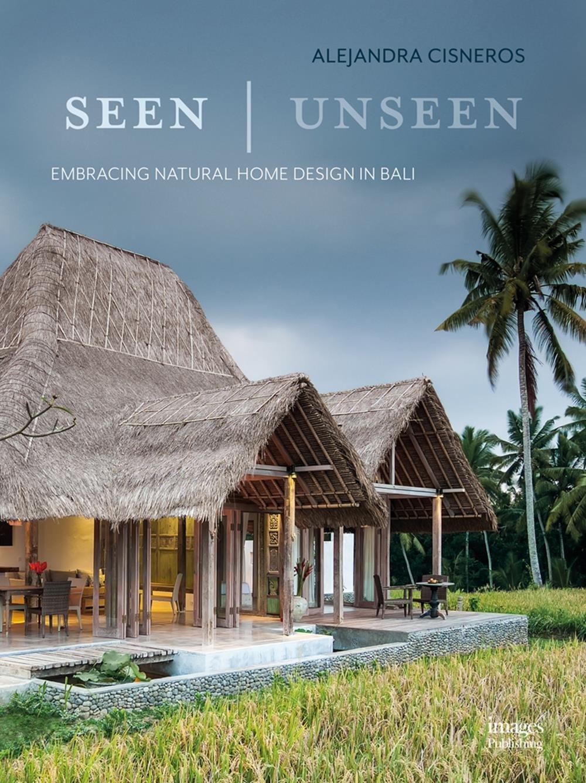 Seen Unseen Embracing Natural Home Design In Bali Cisneros Alejandra 9781864707243 Amazon Com Books