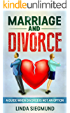 Marriage and Divorce: When Divorce Is Not an Option - How to Keep Moving Forward (Marriage & Divorce, Separation, Love & Romance)