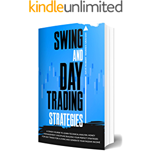 Swing and Day Trading Strategies: A Crash Course To Learn Technical Analysis, Money Management, Discipline Building Your…
