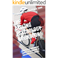 The Cycling Psychology Workbook: How to Use Advanced Sports Psychology to Succeed as a Cyclist