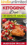 KETOGENIC DIET - 30-minute Meals (English Edition)