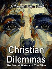 Christian Dilemmas – The Secret History of The Bible