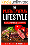 The Paleo/Caveman Lifestyle: Eat and Live Strong (Paleo Diet, Paleo Diet Recipes, Paleo Diet for beginners, Paleo Diet Plan)