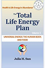 The Total Life Energy Plan: Universal Energy, the Human Body, and Food