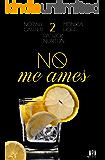 No me ames 2 (Spanish Edition)